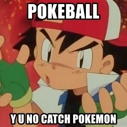Y U NO ASH - POKEBALL Y U NO CATCH POKEMON