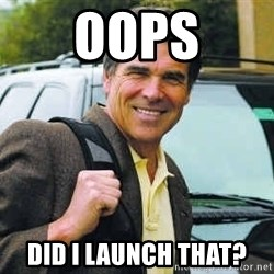 Rick Perry - oops did i launch that?