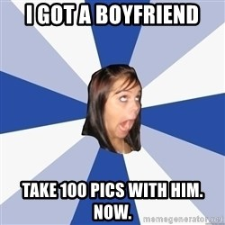 Annoying Facebook Girl - i got a boyfriend take 100 pics with him. now.