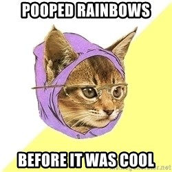 Hipster Kitty - Pooped rainbows Before it was cool
