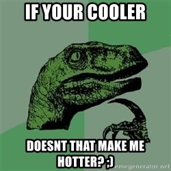 Velociraptor Xd - If your cooler doesnt that make me hotter? ;)