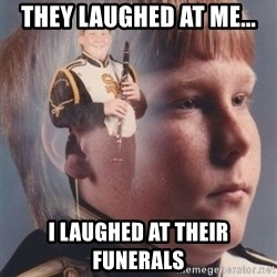 PTSD Clarinet Boy - They laughed at me... I laughed at their funerals