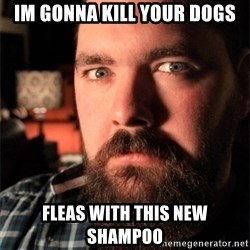 Dating Site Killer - im gonna kill your dogs fleas with this new shampoo