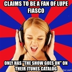 "Questionable Music Lover - Claims to be a fan of lupe fiasco only has ""the Show Goes On"" on their Itunes catalog"