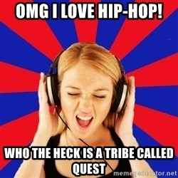 Questionable Music Lover - OMG I love hip-hop! Who the heck is a tribe called quest