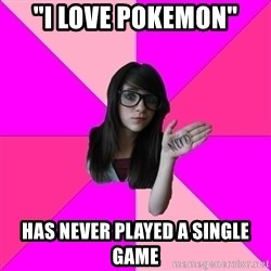 """Idiot Nerd Girl - """"I love pokemon"""" has never played a single game"""