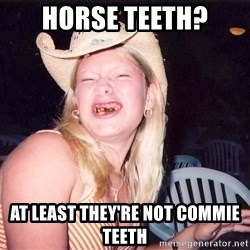Reagan Fangirl - Horse teeth? At least they're not commie teeth