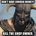 Skyrim Meme Generator - don't have enough money? kill the shop owner.