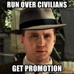 Cole Phelps - Run over civilians  get promotion