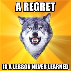 Courage Wolf - A regret is a lesson never learned