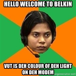 Stereotypical Indian Telemarketer - Hello welcome to belkin vut is deh colour of deh light on deh modem