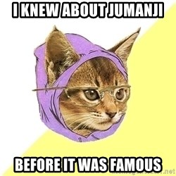 Hipster Kitty - I knew about jumanji Before it was famous