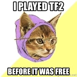 Hipster Kitty - I played Tf2 before it was free