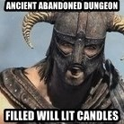 Skyrim Meme Generator - Ancient abandoned dungeon filled will lit candles