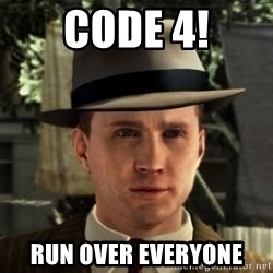 Cole Phelps - Code 4! Run over everyone