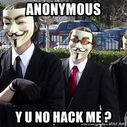 AnonymousA - Anonymous y u no hack me ?
