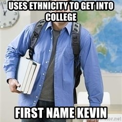 Hispanic College Student  - uses ethnicity to get into college first name kevin