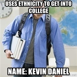 Hispanic College Student  - uses ethnicity to get into college name: kevin Daniel