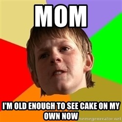 Angry School Boy - MOM i'm old enough to see cake on my own now