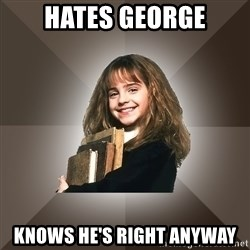 Miss smarty - hates george knows he's right anyway