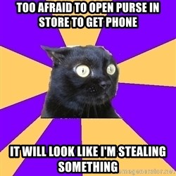 Anxiety Cat - too afraid to open purse in store to get phone it will look like i'm stealing something