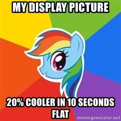 Rainbow Dash - My display picture 20% cooler in 10 seconds flat