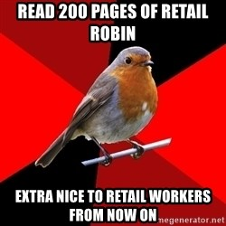 Retail Robin - Read 200 pages of Retail Robin Extra nice to retail workers from now on
