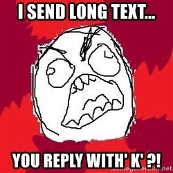 Rage FU - I SEND LONG TEXT... YOU REPLY WITH' K' ?!
