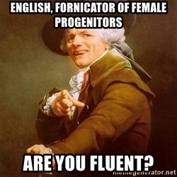 Joseph Ducreux - English, fornicator of female progenitors Are you fluent?