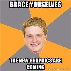 Advice Peeta - BRACE YOUSELVES THE NEW GRAPHICS ARE COMING