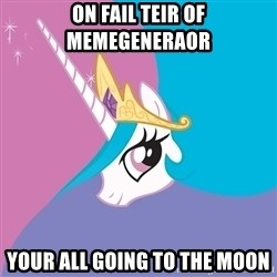 Celestia - On fail teir of memegeneraor your all going to the moon