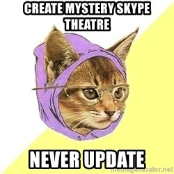 Hipster Kitty - CREATE mYSTERY SKYPE THEATRE NEVER UPDATE