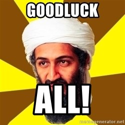 Osama - Goodluck all!