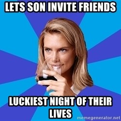 Middle Class Milf - Lets son invite friends Luckiest night of their lives