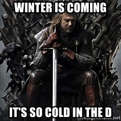Eddard Stark - Winter is Coming It's So Cold in the d