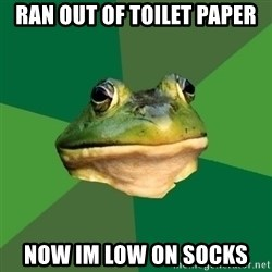 Foul Bachelor Frog - Ran out of Toilet paper now im low on socks