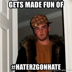 Scumbag Steve - gets made fun of #haterzgonhate
