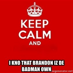 Keep Calm 2 - i kno that brandon iz de badman own