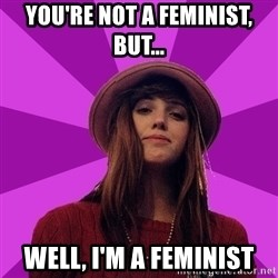 Feministka - you're Not a feminist, but... well, i'm a feminist