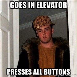 Scumbag Steve - Goes in elevator presses all buttons