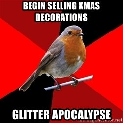 Retail Robin - begin selling xmas decorations glitter apocalypse