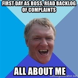 YAAZZ - first day as boss, read backlog of complaints  all about me