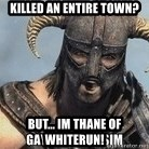 Skyrim Meme Generator - killed an entire town? but... im thane of whiterun!