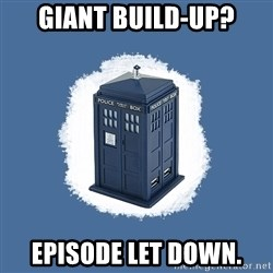Dr Who - Giant build-up? episode let down.
