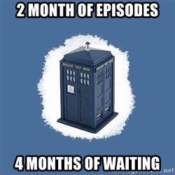 Dr Who - 2 month of episodes 4 months of waiting