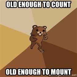 Pedo Bear From Beyond - old enough to count  old enough to mount