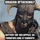 Skyrim Meme Generator - Dragon attacking? Bettert eat 100 apples, 50 tomatoes and 37 carrots