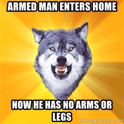 Courage Wolf - Armed man enters home now he has no arms or legs