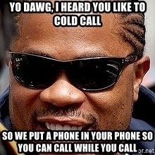 Xzibit - yO DAWG, I HEARD YOU LIKE TO COLD CALL SO WE PUT A PHONE IN YOUR PHONE SO YOU CAN CALL WHILE YOU CALL