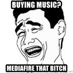 Yao Ming Meme - Buying Music? Mediafire that Bitch